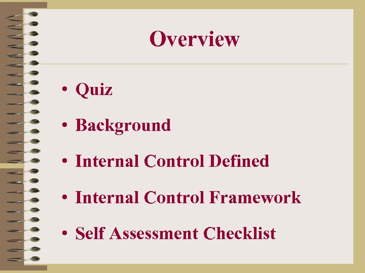 Overview • Quiz • Background • Internal Control Defined • Internal Control Framework •