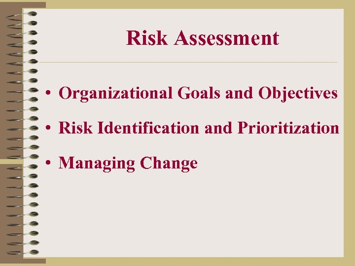 Risk Assessment • Organizational Goals and Objectives • Risk Identification and Prioritization • Managing