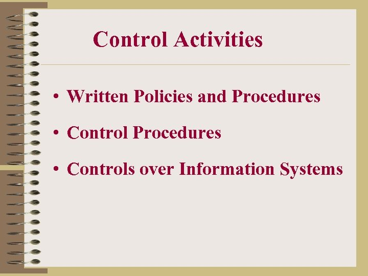 Control Activities • Written Policies and Procedures • Controls over Information Systems