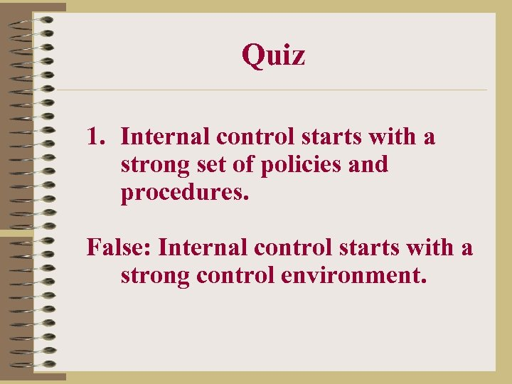 Quiz 1. Internal control starts with a strong set of policies and procedures. False:
