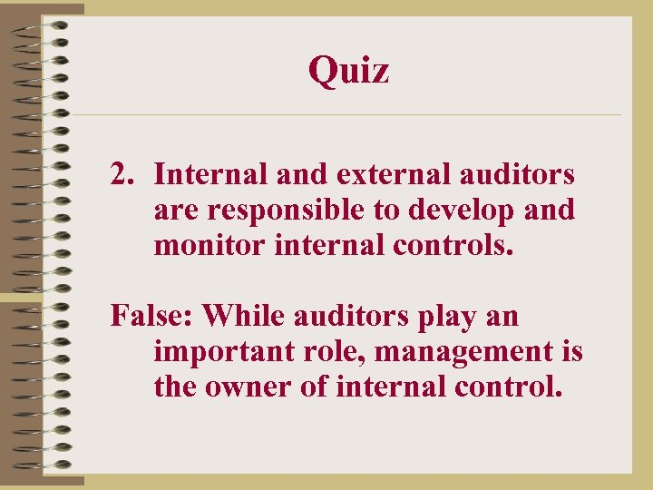 Quiz 2. Internal and external auditors are responsible to develop and monitor internal controls.