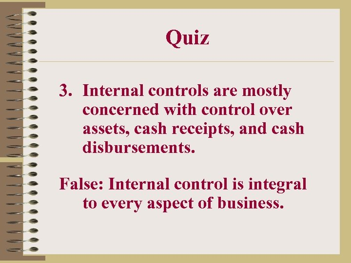 Quiz 3. Internal controls are mostly concerned with control over assets, cash receipts, and