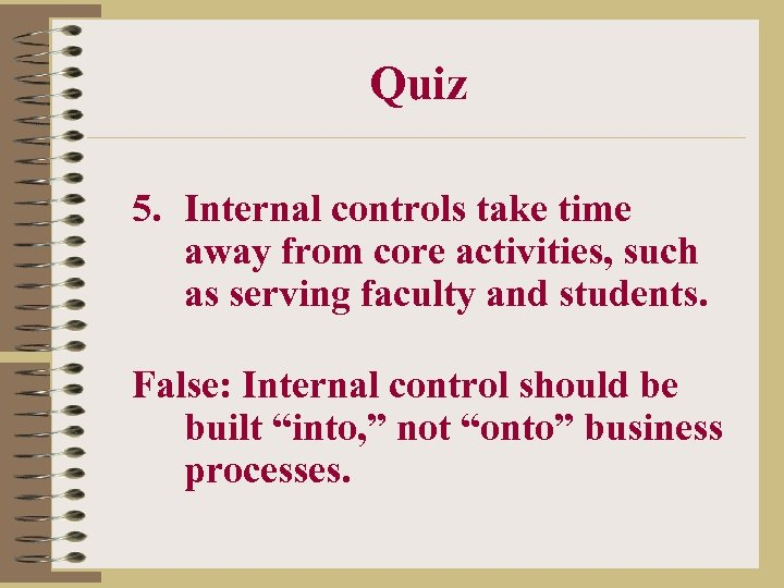 Quiz 5. Internal controls take time away from core activities, such as serving faculty