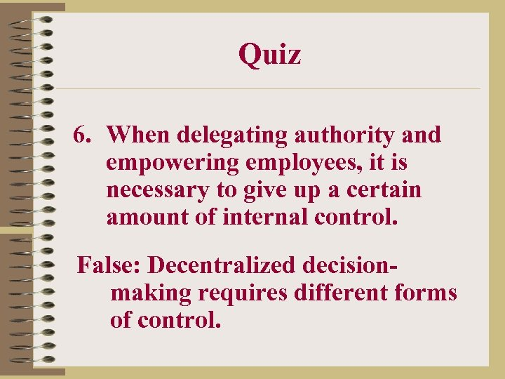 Quiz 6. When delegating authority and empowering employees, it is necessary to give up