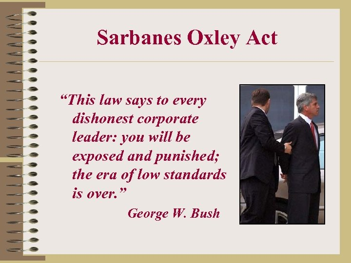 "Sarbanes Oxley Act ""This law says to every dishonest corporate leader: you will be"