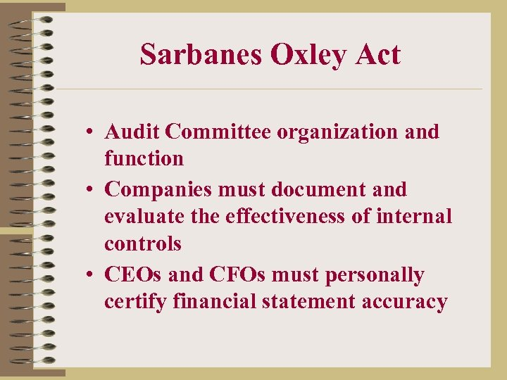 Sarbanes Oxley Act • Audit Committee organization and function • Companies must document and