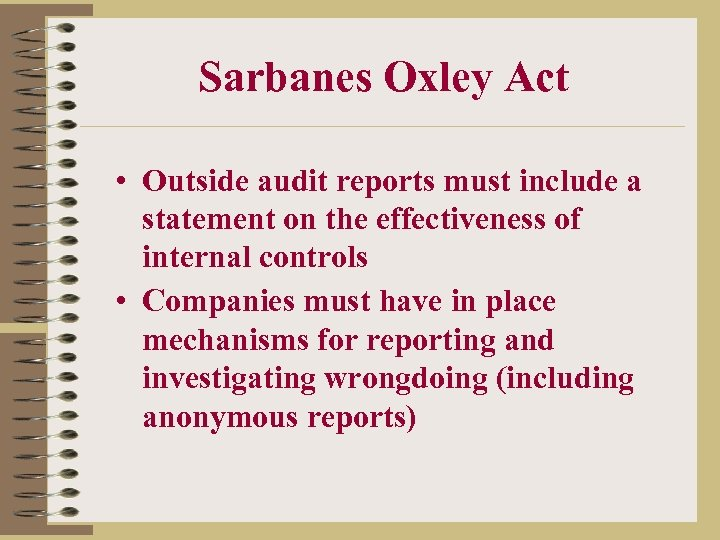 Sarbanes Oxley Act • Outside audit reports must include a statement on the effectiveness