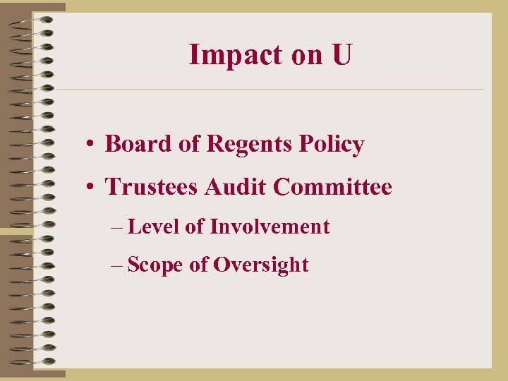 Impact on U • Board of Regents Policy • Trustees Audit Committee – Level