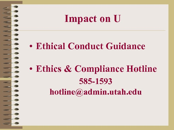 Impact on U • Ethical Conduct Guidance • Ethics & Compliance Hotline 585 -1593