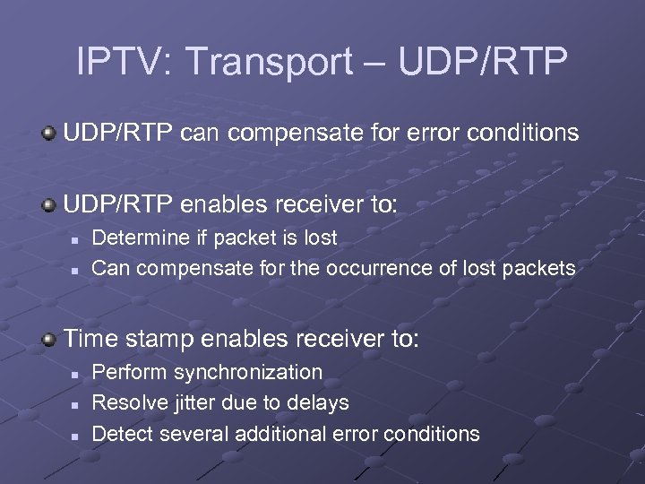 IPTV: Transport – UDP/RTP can compensate for error conditions UDP/RTP enables receiver to: n