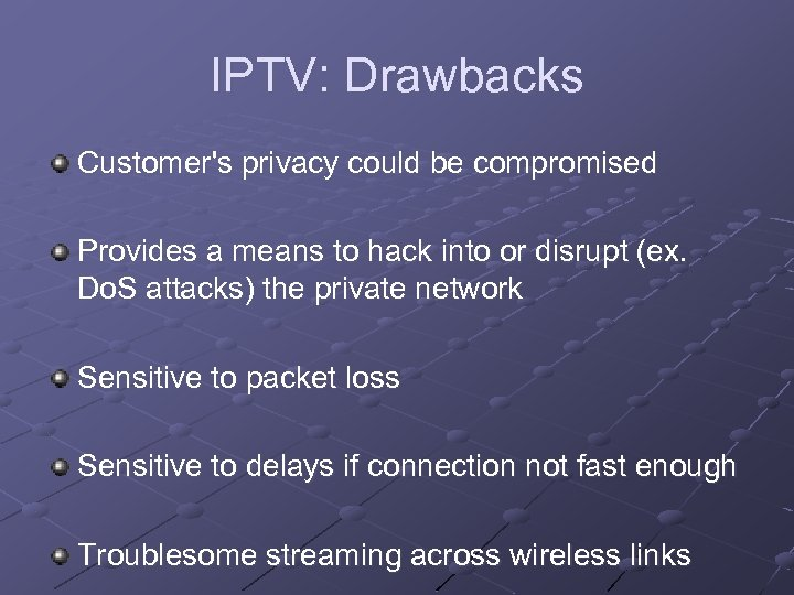 IPTV: Drawbacks Customer's privacy could be compromised Provides a means to hack into or