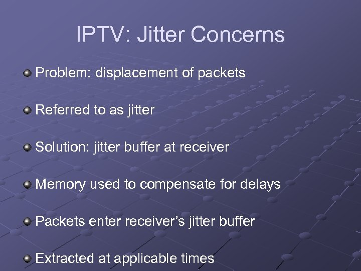 IPTV: Jitter Concerns Problem: displacement of packets Referred to as jitter Solution: jitter buffer