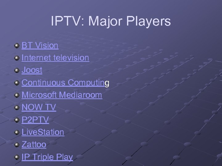 IPTV: Major Players BT Vision Internet television Joost Continuous Computing Microsoft Mediaroom NOW TV