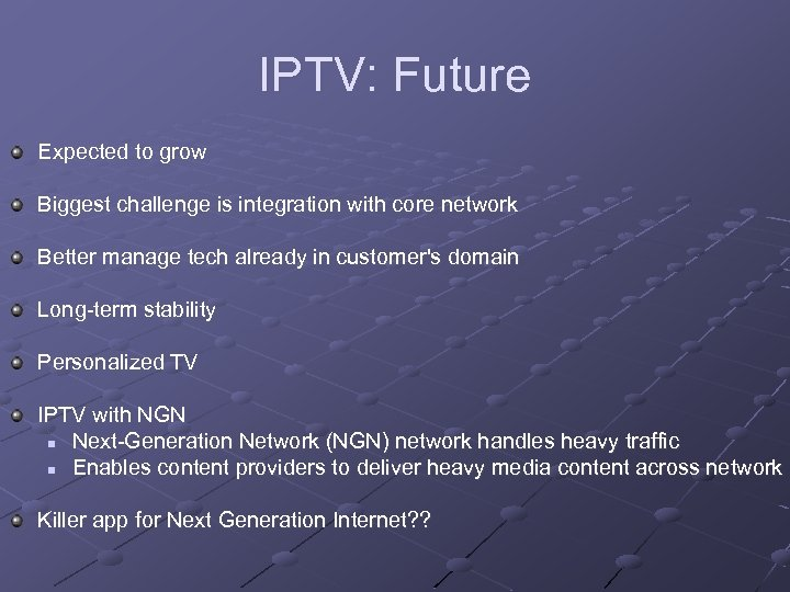 IPTV: Future Expected to grow Biggest challenge is integration with core network Better manage