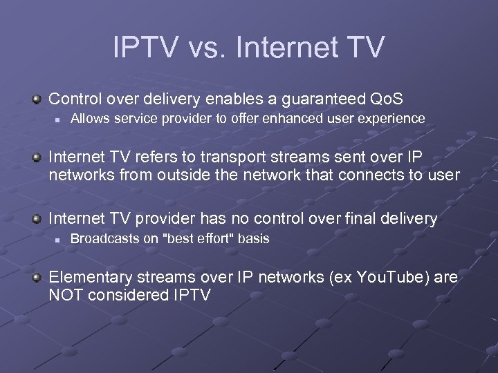 IPTV vs. Internet TV Control over delivery enables a guaranteed Qo. S n Allows