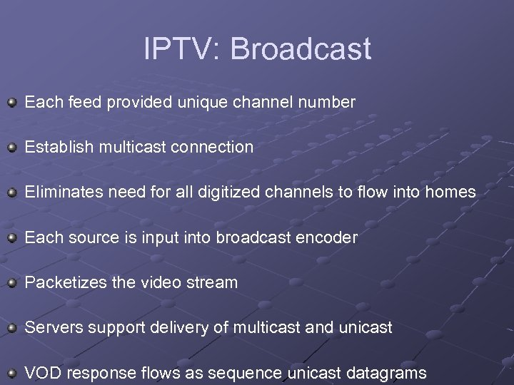 IPTV: Broadcast Each feed provided unique channel number Establish multicast connection Eliminates need for