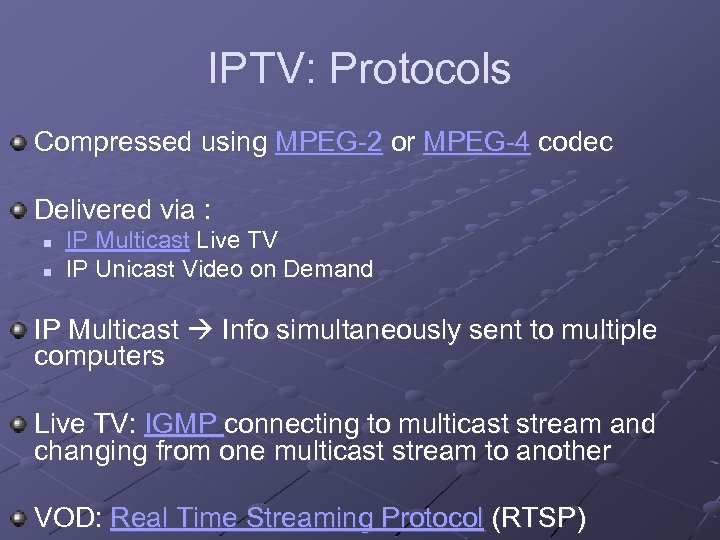 IPTV: Protocols Compressed using MPEG-2 or MPEG-4 codec Delivered via : n n IP