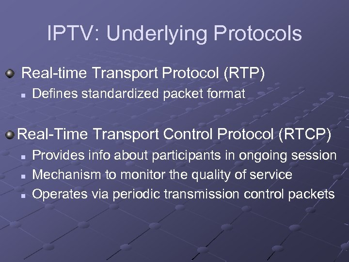 IPTV: Underlying Protocols Real-time Transport Protocol (RTP) n Defines standardized packet format Real-Time Transport