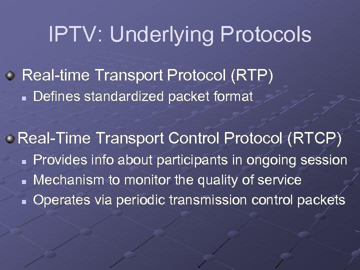IPTV: Underlying Protocols Real-time Transport Protocol (RTP) n Defines standardized packet format Real-Time Transport