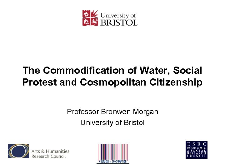 The Commodification of Water, Social Protest and Cosmopolitan Citizenship Professor Bronwen Morgan University of