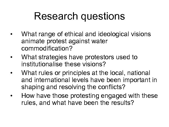 Research questions • • What range of ethical and ideological visions animate protest against
