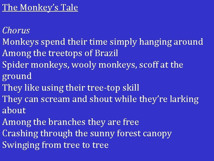 The Monkey's Tale Chorus Monkeys spend their time simply hanging around Among the treetops