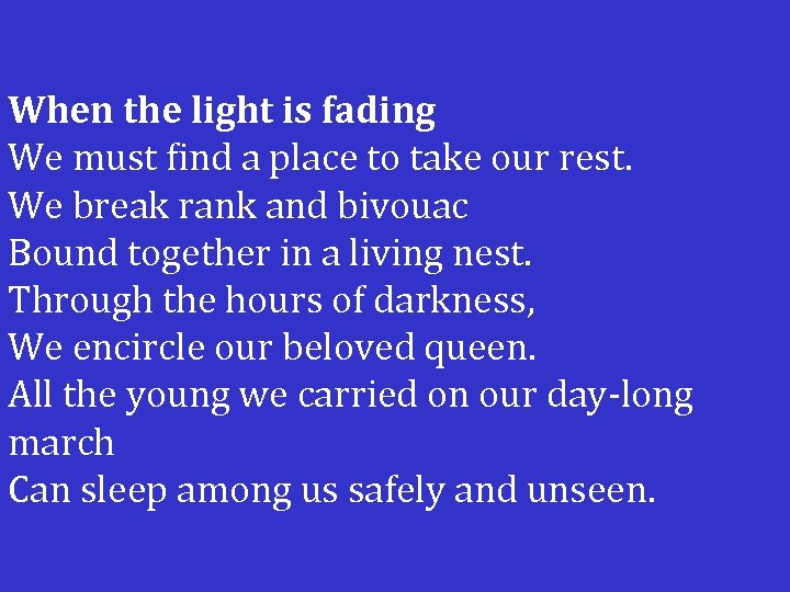 When the light is fading We must find a place to take our rest.