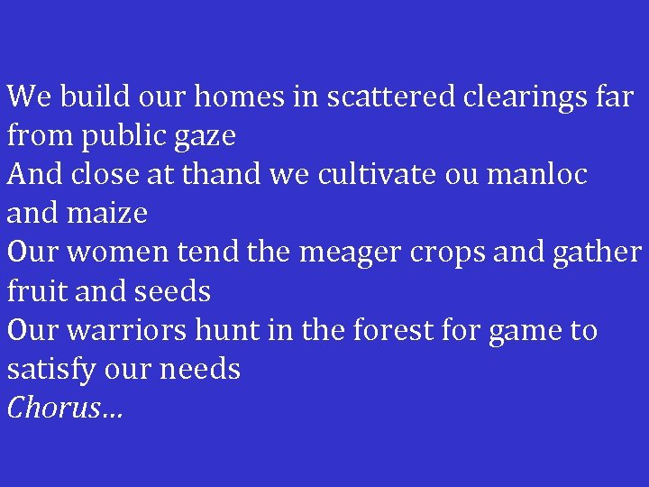 We build our homes in scattered clearings far from public gaze And close at
