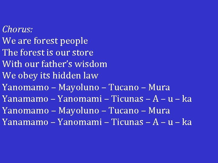 Chorus: We are forest people The forest is our store With our father's wisdom