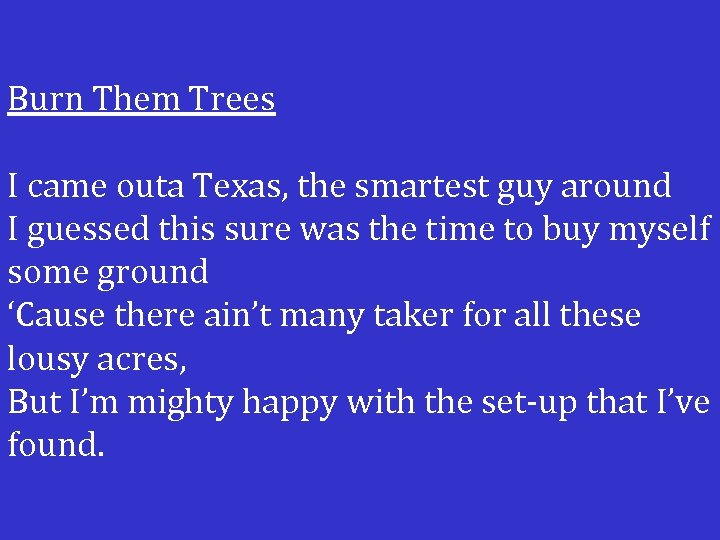 Burn Them Trees I came outa Texas, the smartest guy around I guessed this