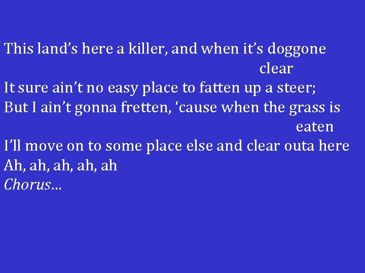 This land's here a killer, and when it's doggone clear It sure ain't no