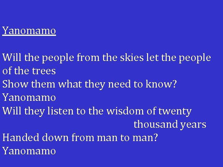 Yanomamo Will the people from the skies let the people of the trees Show