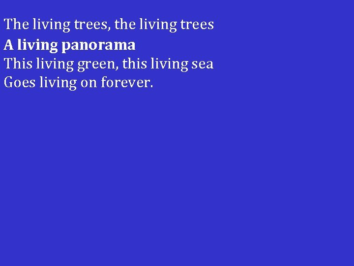 The living trees, the living trees A living panorama This living green, this living