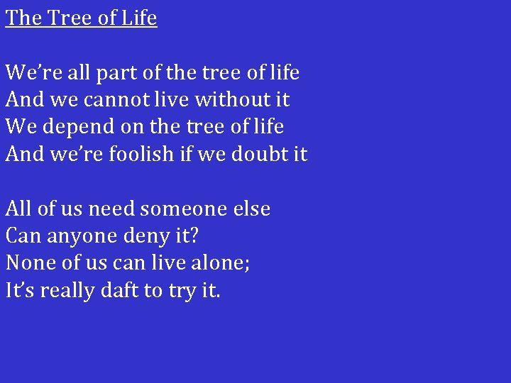 The Tree of Life We're all part of the tree of life And we