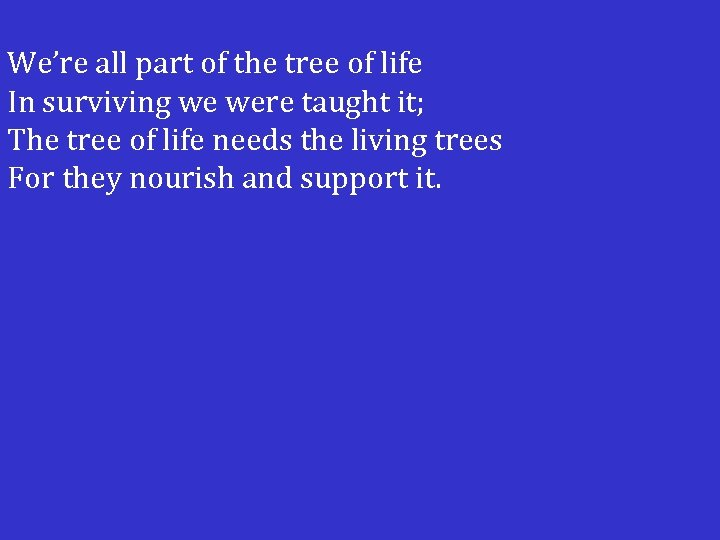 We're all part of the tree of life In surviving we were taught