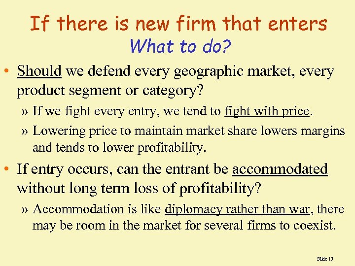 If there is new firm that enters What to do? • Should we defend