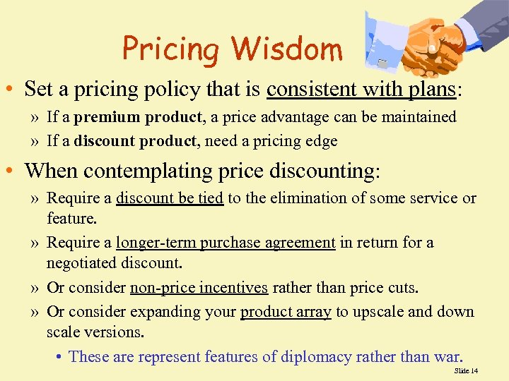 Pricing Wisdom • Set a pricing policy that is consistent with plans: » If