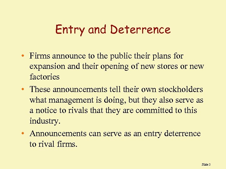 Entry and Deterrence • Firms announce to the public their plans for expansion and