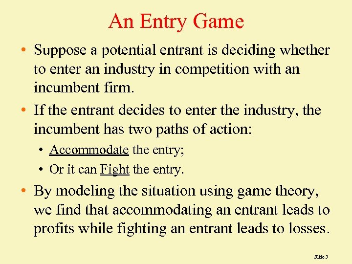 An Entry Game • Suppose a potential entrant is deciding whether to enter an
