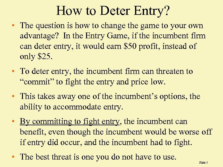 How to Deter Entry? • The question is how to change the game to