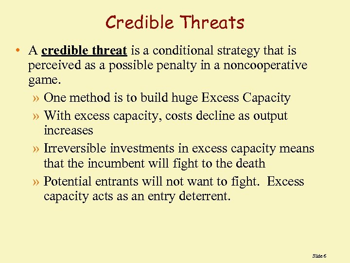 Credible Threats • A credible threat is a conditional strategy that is perceived as