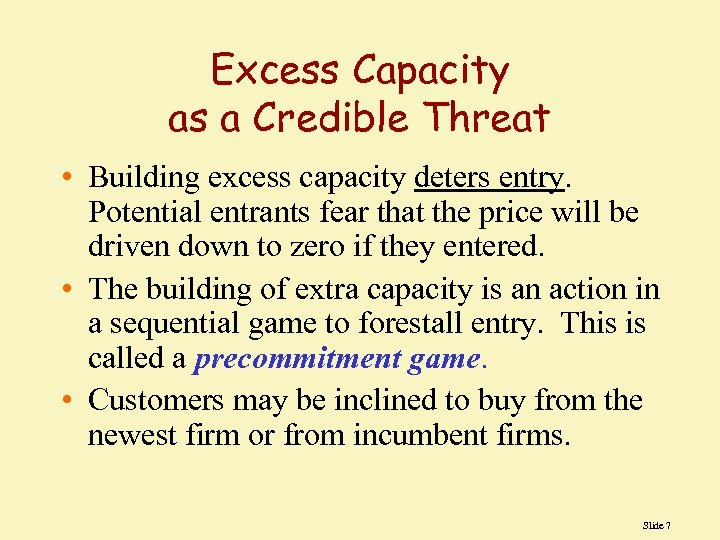 Excess Capacity as a Credible Threat • Building excess capacity deters entry. Potential entrants
