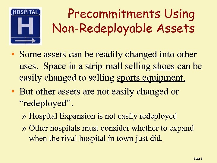 Precommitments Using Non-Redeployable Assets • Some assets can be readily changed into other uses.