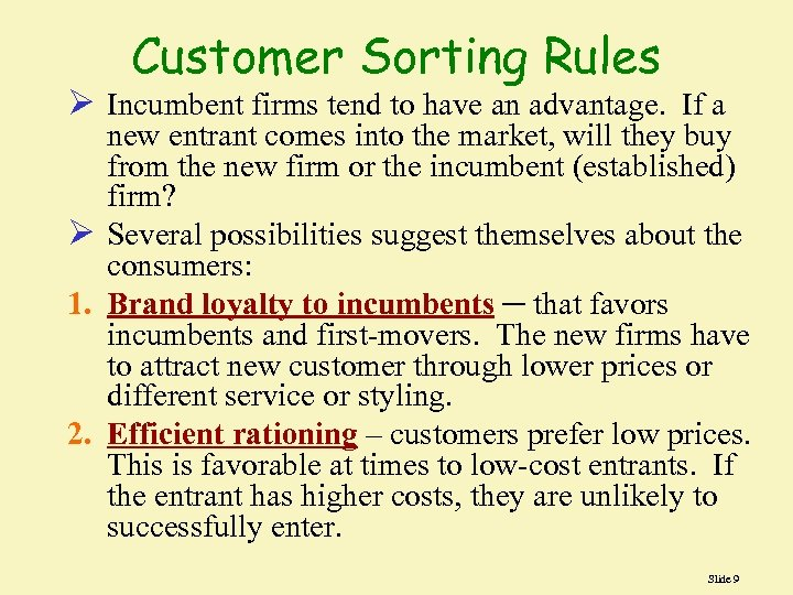 Customer Sorting Rules Ø Incumbent firms tend to have an advantage. If a new