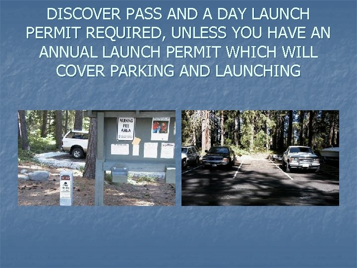 DISCOVER PASS AND A DAY LAUNCH PERMIT REQUIRED, UNLESS YOU HAVE AN ANNUAL LAUNCH