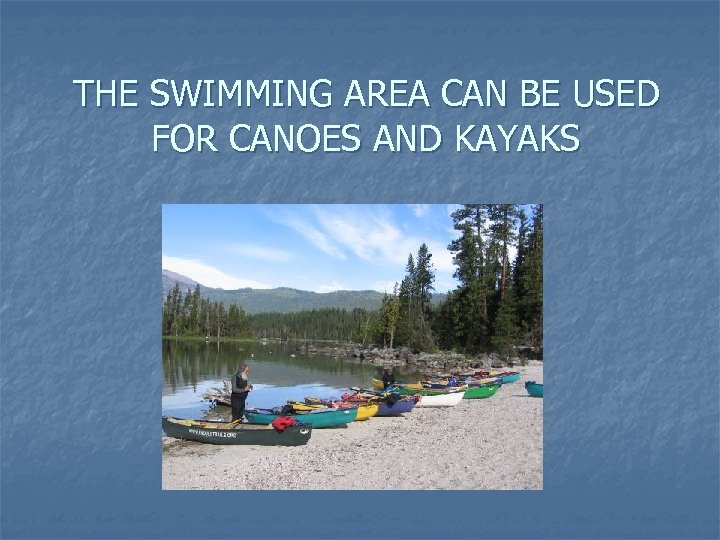 THE SWIMMING AREA CAN BE USED FOR CANOES AND KAYAKS