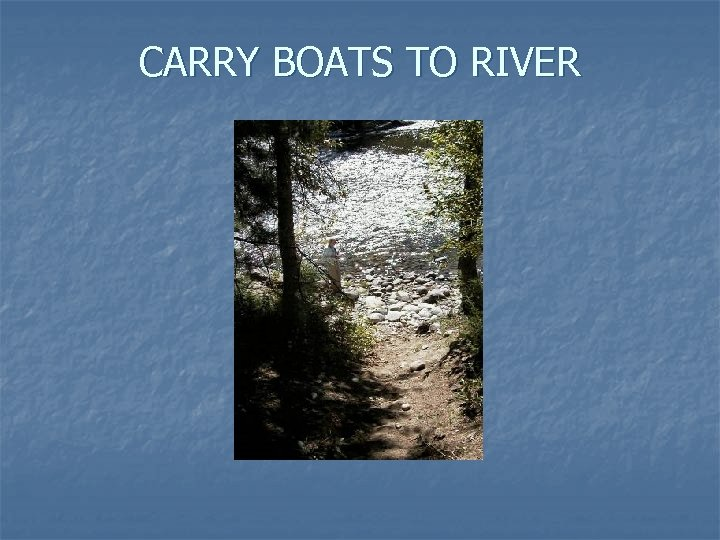 CARRY BOATS TO RIVER