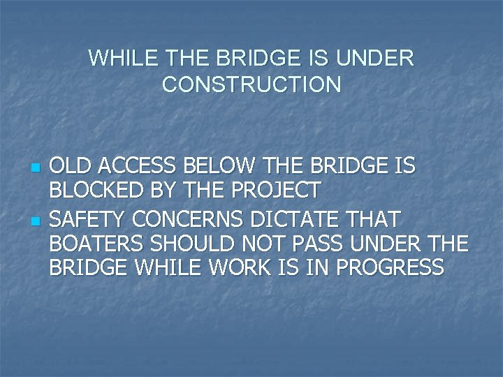 WHILE THE BRIDGE IS UNDER CONSTRUCTION n n OLD ACCESS BELOW THE BRIDGE IS
