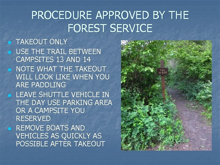 PROCEDURE APPROVED BY THE FOREST SERVICE n n n TAKEOUT ONLY USE THE TRAIL