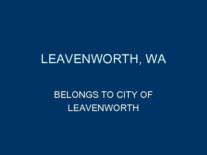 LEAVENWORTH, WA BELONGS TO CITY OF LEAVENWORTH